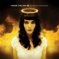 haste the day - burning bridges